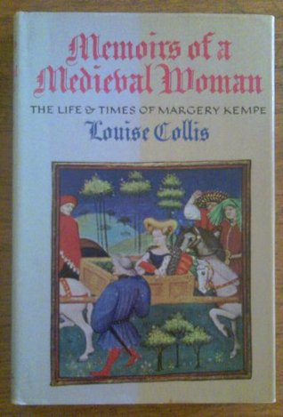 Memoirs of a Medieval Woman: The Life & Times of Margery Kempe  by  Louise Collis