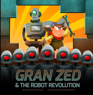 Gran Zed & The Robot Revolution by Elvis Deane