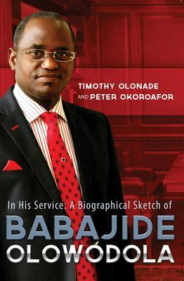 In His Service: A Biographical Sketch of Babajide Olowodola Timothy Olonade?