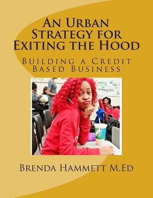 An Urban Strategy for Exiting the Hood: Building a Credit Based Business Brenda N. Hammett