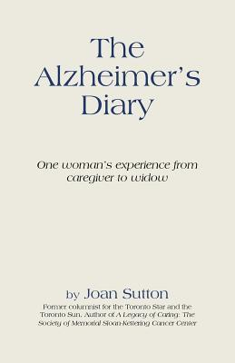 The Alzheimers Diary: One Womans Experience from Caregiver to Widow  by  Joan Sutton