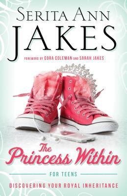 The Princess Within for Teens: Discovering Your Royal Inheritance
