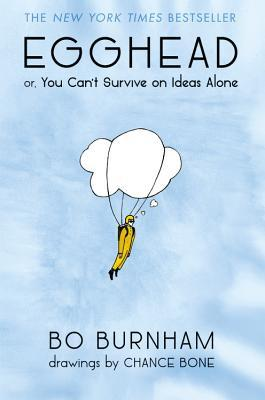 Egghead: Or You Can't Survive On Ideas Alone - Bo Burnham