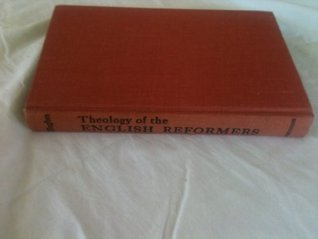 Theology of the English Reformers. Philip Edgcumbe Hughes