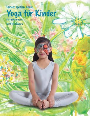 Lernen, Spielen, Uben: Yoga Fur Kinder  by  Patricia Buraschi