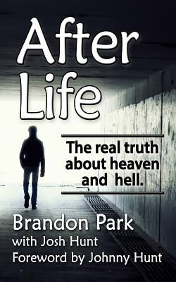 After Life: The Real Truth about Heaven and Hell Brandon Park