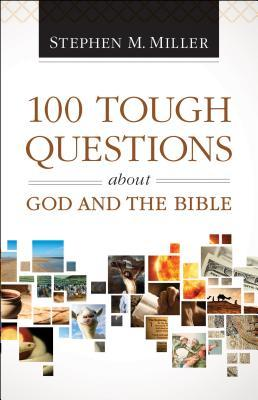 100 Tough Questions about God and the Bible by Stephen M. Miller