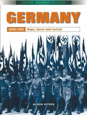 Germany: 1858-1990: Hope, Terror, and Revival Alison Kitson