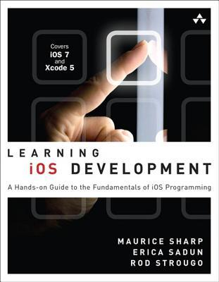 Learning IOS Development: A Hands-On Guide to the Fundamentals of IOS Programming  by  Maurice Sharp