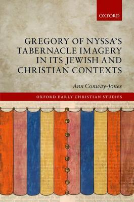 Gregory of Nyssas Tabernacle Imagery in Its Jewish and Christian Contexts  by  Ann Conway-Jones