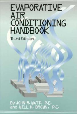 Evaporative Air Conditioning Handbook  by  John R. Watt