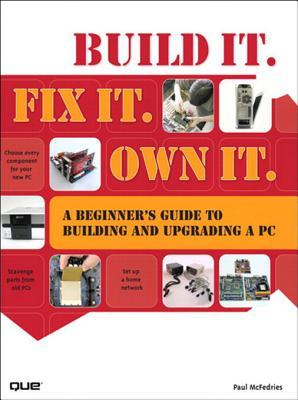 Build It. Fix It. Own It: A Beginners Guide to Building and Upgrading a PC, Adobe Reader  by  Paul McFedries
