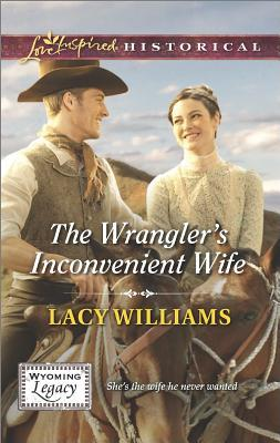 The Wrangler's Inconvenient Wife (Wyoming Legacy #4)