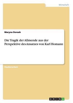 Die Tragik Der Allmende Aus Der Perspektive Des Ansatzes Von Karl Homann  by  Maryna Dorash