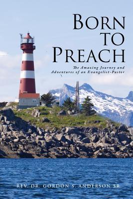 Born to Preach  by  Gordon S. Anderson Sr.