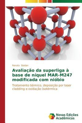 Avaliacao Da Superliga a Base de Niquel Mar-M247 Modificada Com Niobio Baldan Renato