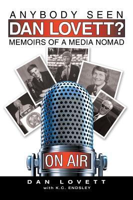 Anybody Seen Dan Lovett?: Memoirs of a Media Nomad  by  Dan Lovett