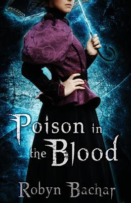 Poison in the Blood by Robyn Bachar