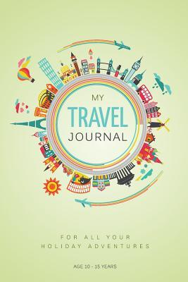 My Travel Journal: A Journal for 10 Family Vacations: 10 - 15 Years Mirabell Publishing