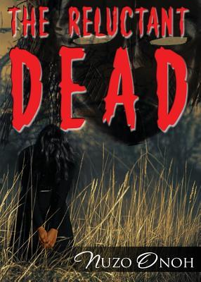 The Reluctant Dead by Nuzo Onoh