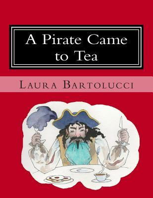 A Pirate Came to Tea  by  Laura Bartolucci