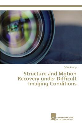Structure and Motion Recovery Under Difficult Imaging Conditions  by  Ruepp Oliver