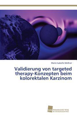 Validierung Von Targeted Therapy-Konzepten Beim Kolorektalen Karzinom Messner Marie-Isabelle