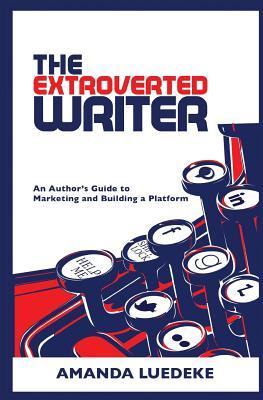 The Extroverted Writer by Amanda Luedeke