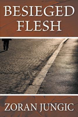 Besieged Flesh  by  Zoran Jungic