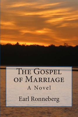 The Gospel of Marriage  by  Earl Ronneberg