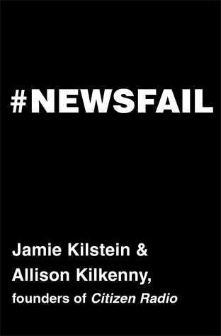 Newsfail by Jamie Kilstein