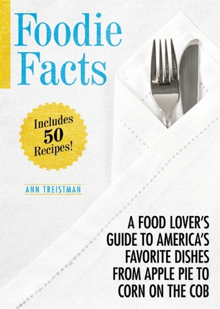 Foodie Facts: A Food Lovers Guide to Americas Favorite Dishes from Apple Pie to Corn on the Cob  by  Anne Treistman