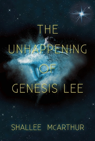 the unhappening of genesis lee by shallee mcarthur