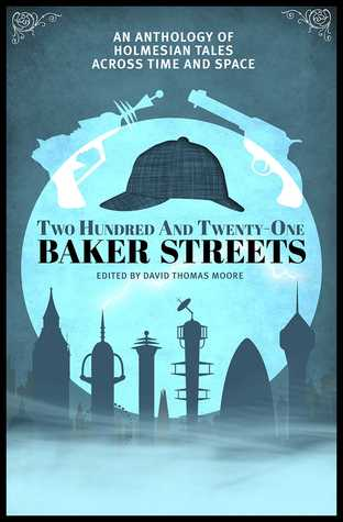 Two Hundred and Twenty-One Baker Streets: An Anthology of Holmesian Tales Across Time and Space