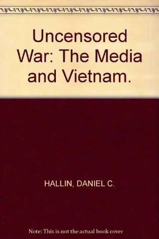 Uncensored War: The Media and Vietnam.  by  Daniel C. Hallin