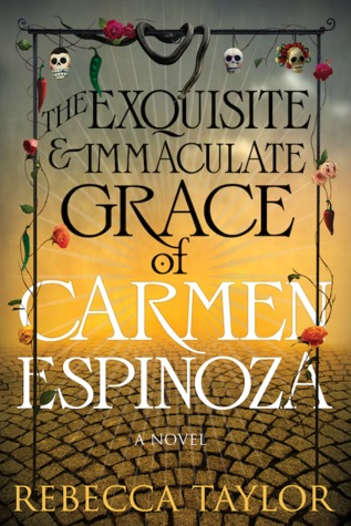 The Exquisite and Immaculate Grace of Carmen Espinoza by Rebecca  Taylor