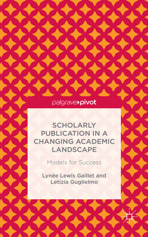 Scholarly Publication in a Changing Academic Landscape: Models for Success  by  Letizia Guglielmo