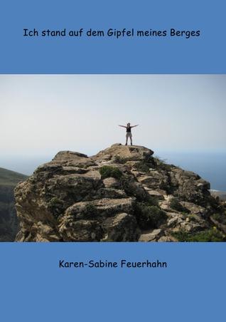 Ich stand auf dem Gipfel meines Berges  by  Karen-Sabine Feuerhahn