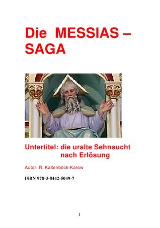 Die MESSIAS -SAGA  -  die Götter waren schon da: die uralte Sehnsucht nach Erlösung Rainer Kaltenböck-Karow