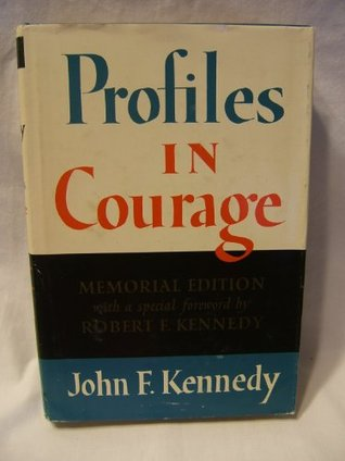 Profiles in Courage: Memorial Edition  by  John F. Kennedy
