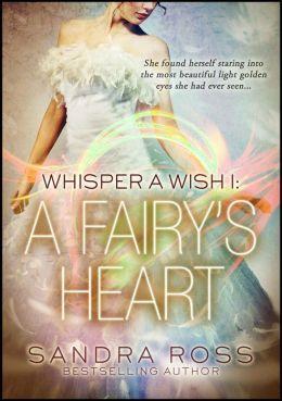 A Fairys Heart (Whisper A Wish #1)  by  Sandra Ross