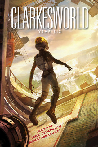 Clarkesworld Year Six by Neil Clarke