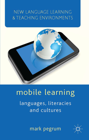 Mobile Learning: Languages, Literacies and Cultures Mark Pegrum