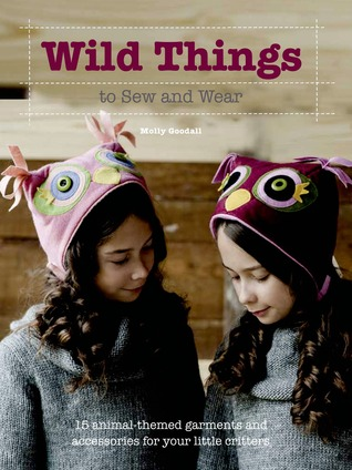 Wild Things to Sew and Wear by Molly Goodall