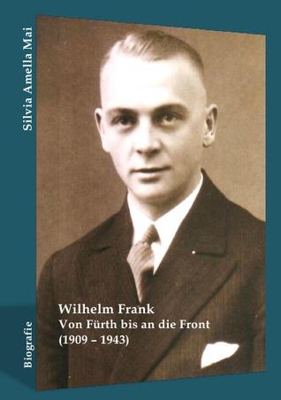 Wilhelm Frank: Von Fürth bis an die Front (1909 - 1943) Dr. Silvia Amella Mai