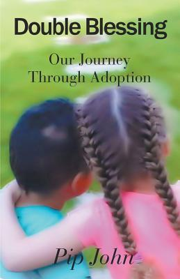 Double Blessing: Our Journey Through Adoption  by  Pip John