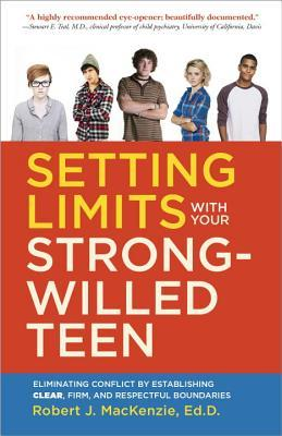 Setting Limits with your Strong-Willed Teen by Robert J MacKenzie