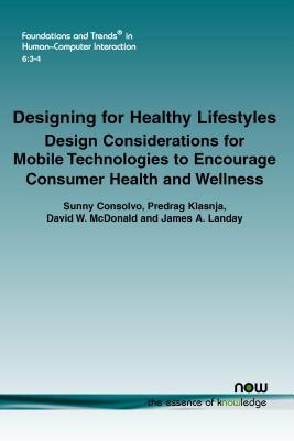 Designing for Healthy Lifestyles: Design Considerations for Mobile Technologies to Encourage Consumer Health and Wellness Sunny Consolvo