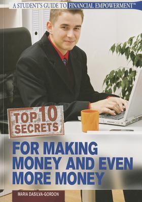 Top 10 Secrets for Making Money & Even More Money  by  Maria Dasilva-gordon