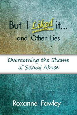 But I Liked It... and Other Lies by Roxanne Fawley